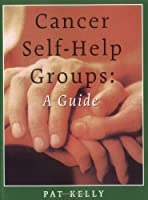 Cancer Self-Help Groups: A Guide (New from Your Personal Health Series)