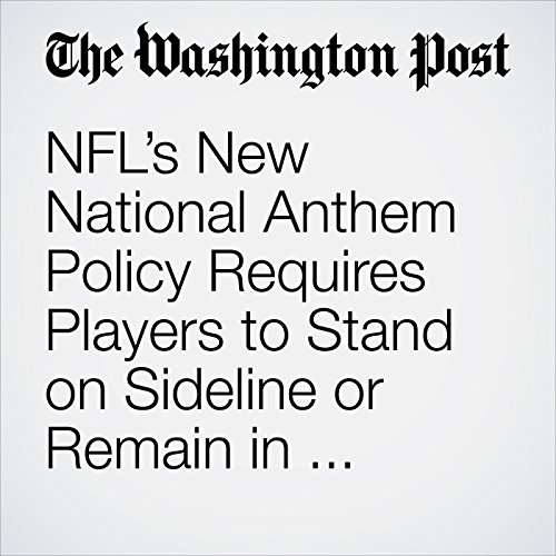 NFL's New National Anthem Policy Requires Players to Stand on Sideline or Remain in Locker Room copertina