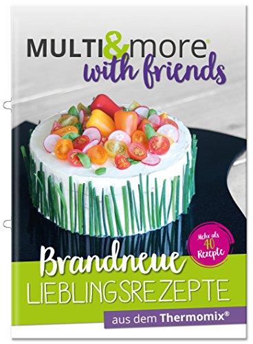 Multiandmore with Friends, Brandneue Lieblingsrezepte aus dem Thermomix®, Kochen mit dem Thermomix®