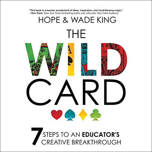 The Wild Card     7 Steps to an Educator's Creative Breakthrough              By:                                                                                                                                 Wade King,                                                                                        Hope King                               Narrated by:                                                                                                                                 Hope King,                                                                                        Wade King                      Length: 5 hrs and 15 mins     234 ratings     Overall 4.6