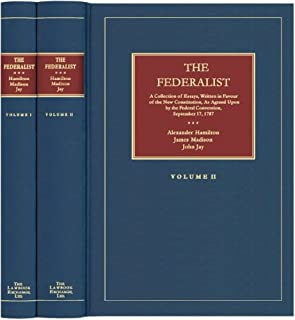 The Federalist: A Collection of Essays, Written in Favour of the New Constitution, as Agreed Upon by the Federal Convention, September 17, 1787 Two volumes