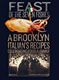 Feast of the Seven Fishes: A Brooklyn Italian s Recipes Celebrating Food and Family