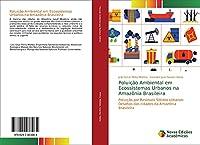 Poluição Ambiental em Ecossistemas Urbanos na Amazônia Brasileira: Poluição por Resíduos Sólidos Urbanos: Desafios das cidades da Amazônia Brasileira