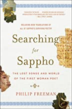 Searching for Sappho: The Lost Songs and World of the First Woman Poet by Philip Freeman(2017-03-21)