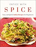 Entice With Spice: Easy and Quick Indian Recipes for Beginners