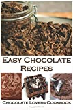 Easy Chocolate Recipes: Chocolate Lovers' Cookbook- Over 40 Chocolate Theme Recipes for Snacks, Desserts, Breads, Pies, Cakes and More (Bakery Cooking Series)