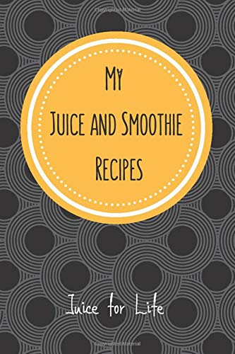 My Juice and Smoothie Recipes   Juice for Life: Blank Recipe Book for Juicers and Raw Food Lovers. Use this Notebook to Help Accelerate Your Juicing ... and Weight Loss. Perfect for Beginners.
