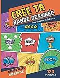 Crée ta Bande Déssinée pour Adultes et Enfants: 120 Planches Vierges pour Dessiner et Composer des Histoires (French Edition)