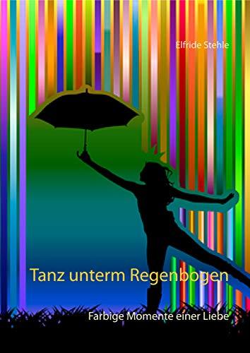 Tanz unterm Regenbogen: Farbige Momente einer Liebe