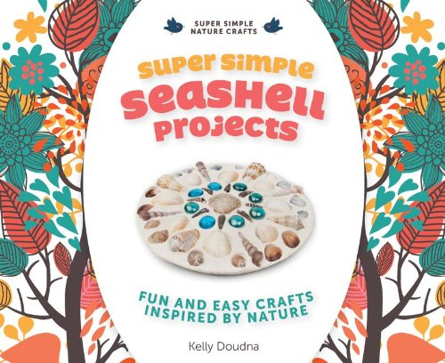 Compare Textbook Prices for Super Simple Seashell Projects: Fun and Easy Crafts Inspired by Nature Super Simple Nature Crafts Illustrated Edition ISBN 9781624030826 by Doudna, Kelly