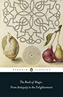 The Book of Magic: From Antiquity to the Enlightenment (Penguin Classics)
