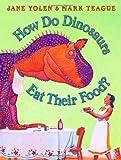 How Do Dinosaurs Eat Their Food? (How Do Dinosaurs...?)