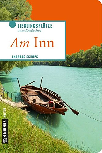 Inn ist in: Grüne Wunder und weiß-blaue Schmankerl (Lieblingsplätze im GMEINER-Verlag)