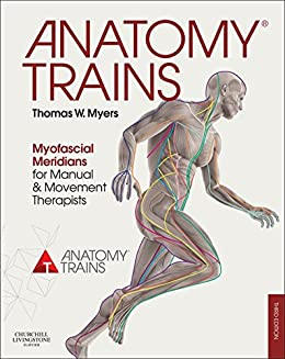 [Thomas W. Myers]のAnatomy Trains E-Book: Myofascial Meridians for Manual and Movement Therapists (English Edition)