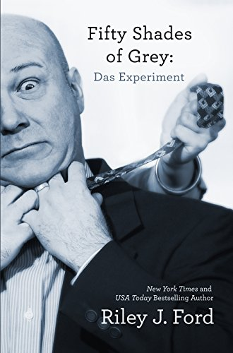 Fifty Shades of Grey: Das Experiment (Eine romantische Komödie/Satire) (German Edition)