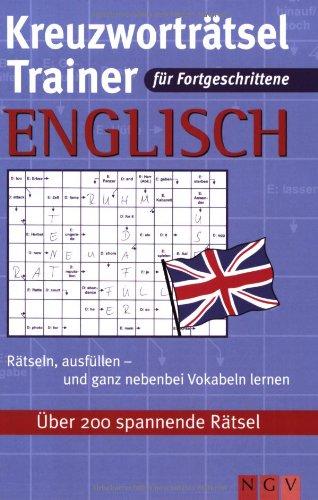 Kreuzworträtsel-Trainer-Englisch für Fortgeschrittene: Über 200 spannende Rätsel