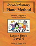 Revolutionary Piano Method: Lesson Book Level 4: Based on Principles of Instructional Design