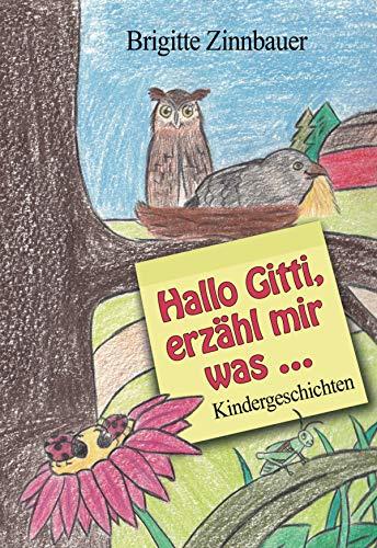 Hallo Gitti, erzähl mir was …: Kindergeschichten