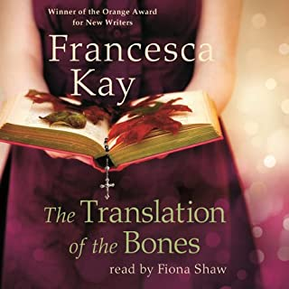 The Translation of the Bones                   De :                                                                                                                                 Francesca Kay                               Lu par :                                                                                                                                 Fiona Shaw                      Durée : 7 h et 54 min     Pas de notations     Global 0,0