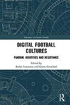 Digital Football Cultures: Fandom, Identities and Resistance (Advances in Leisure Studies)