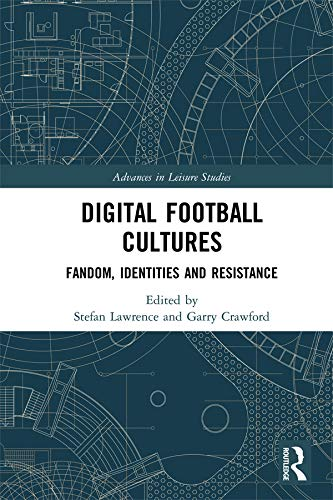 Digital Football Cultures: Fandom, Identities and Resistance (Advances in Leisure Studies) (English Edition)