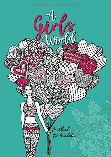Malbuch für Mädchen - A Girls World: Malbuch für Mädchen ab 12  | Teenager & Jugendliche | Ausmalbuch | Kreative Beschäftigung | inkl. Mandalas | Geschenkidee | A4 | 60 Seiten