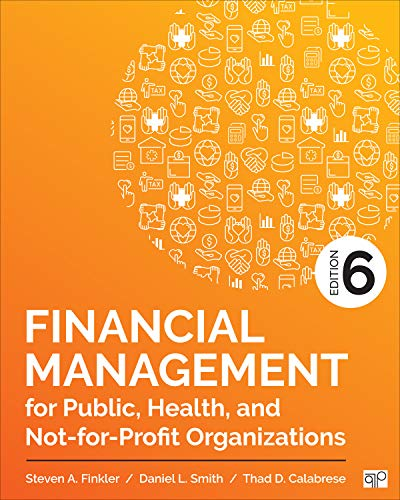 Compare Textbook Prices for Financial Management for Public, Health, and Not-for-Profit Organizations 6 Edition ISBN 9781506396811 by Finkler, Steven A.,Smith, Daniel L.,Calabrese, Thad D.