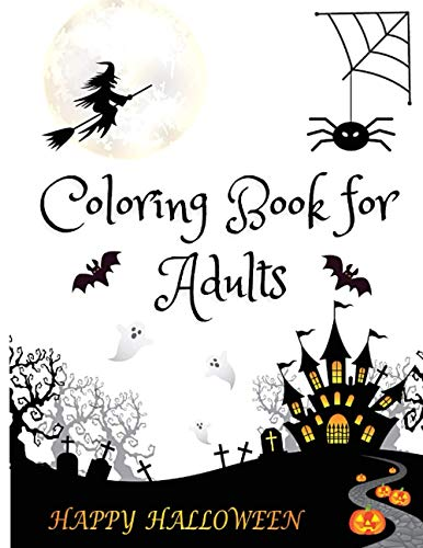 Happy Halloween Coloring Books For Adults: Ultimate halloween gift for adults, men, women, adult coloring books, spooky coloring pages filled with ... and more for hours of fun and relaxation