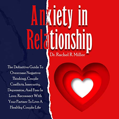 Listen Anxiety in Relationship: The Definitive Guide to Overcome Negative Thinking, Couple Conflicts, Insec audio book