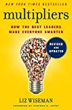 Multipliers, Revised and Updated: How the Best Leaders Make Everyone Smarter