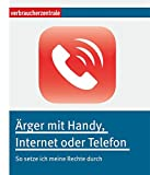 Ärger mit Handy, Internet oder Telefon: So setze ich meine Rechte durch (*Amazon Partner Link)