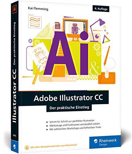 Adobe Illustrator CC: Der praktische Einstieg: Neuauflage 2019 – Werkzeuge, Funktionen, Workshops und Praxisbeispiele