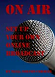 On Air: Set Up Your Own Online Broadcast (English Edition)