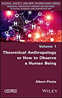 Theoretical Anthropology or How to Observe a Human Being (Research, Innovative Theories and Methods in Social Sciences and Humanities)