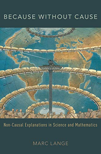 Because Without Cause: Non-Casual Explanations In Science and Mathematics (OXFORD STUDIES IN PHILOS SCIENCE SERIES) (English Edition)