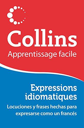 Expressions idiomatiques (Apprentissage facile): Locuciones y frases hechas para expresarse como un francés