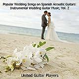 Popular Wedding Songs on Spanish Acoustic Guitars: Instrumental Wedding Guitar Music, Vol. 2