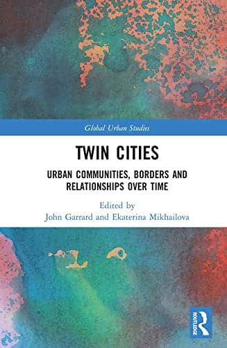 Twin Cities: Urban Communities, Borders and Relationships over Time (Global Urban Studies) (English Edition)
