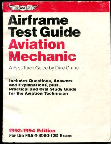 Aviation Mechanic Airframe Test Guide: A Fast-Track Guide : Includes Questions, Answers, and Explana