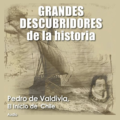 Pedro de Valdivia: El inicio de Chile [Pedro de Valdivia: The Founding of Chile]                   By:                                                                                                                                 Audiopodcast                               Narrated by:                                                                                                                                 Audiopodcast                      Length: 1 hr and 10 mins     7 ratings     Overall 3.7