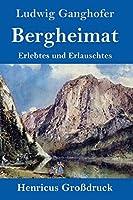 Bergheimat (Grossdruck): Erlebtes und Erlauschtes