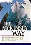 The McKinsey Way: Using the Techniques of the World's Top Strategic Consultants to Help You and Your Business - Ethan M. Rasiel