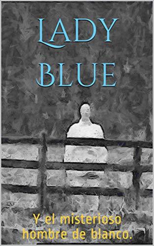 Lady Blue: Y el misterioso hombre de blanco.