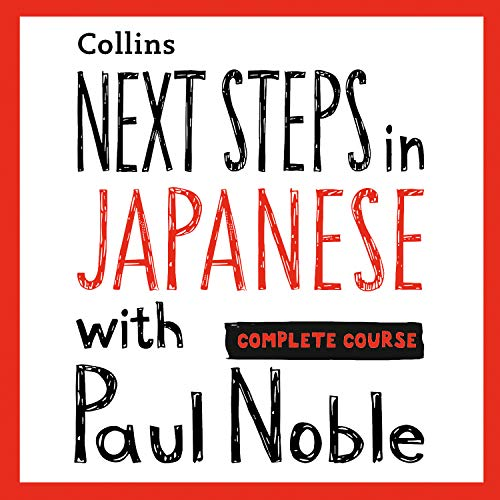 Next Steps in Japanese with Paul Noble for Intermediate Learners – Complete Course: Japanese Made Easy with Your Personal Language Coach cover art