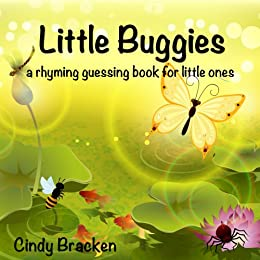 Little Buggies: A Rhyming Guessing Book For Toddlers and Young Children by [Cindy Bracken]