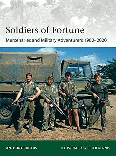 Soldiers of Fortune: Mercenaries and Military Adventurers 1960–2020 (Elite) (English Edition)