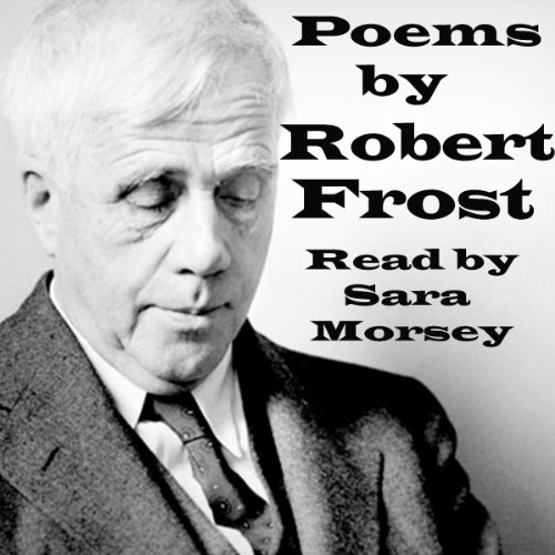 Poems of Robert Frost                   By:                                                                                                                                 Robert Frost                               Narrated by:                                                                                                                                 Sara Morsey                      Length: 14 mins     15 ratings     Overall 3.9