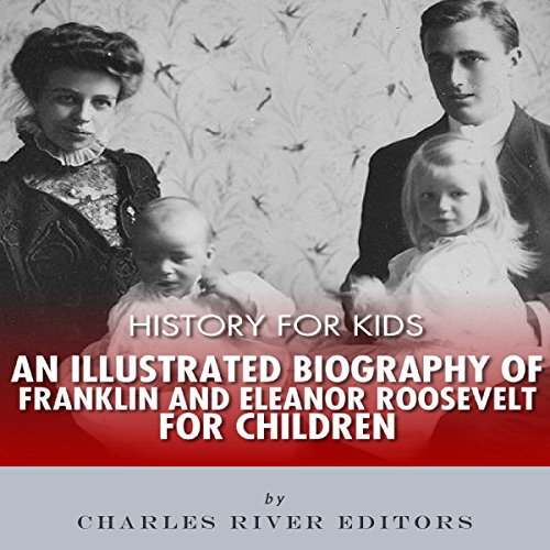 Couverture de History for Kids: An Illustrated Biography of Franklin and Eleanor Roosevelt for Children