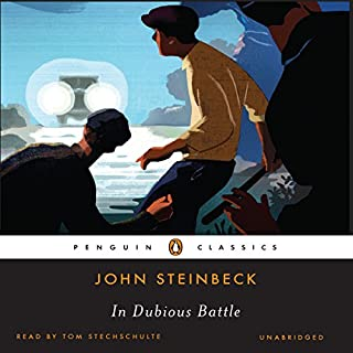 In Dubious Battle                   By:                                                                                                                                 John Steinbeck                               Narrated by:                                                                                                                                 Tom Stechschulte                      Length: 10 hrs and 3 mins     266 ratings     Overall 4.4