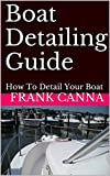 Boat Detailing Guide: How To Detail Your Boat (English Edition)